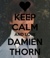 KEEP CALM AND LOVE DAMIEN THORN by TheLovelyMrsThorn