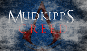 MuddKipp'S Creed... lol by King-Kipp