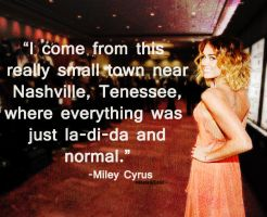 Miley Cyrus Small Town Quote by AnelEditons