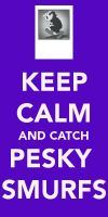 Keep calm and catch pesky smurfs by UncleGargy