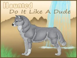 HAUNTED Do It Like A Dude by Malexbus