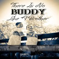 There Is No Buddy Like A Brother by DanaHaynes