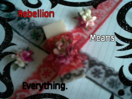 Rebellion means everything. by SoraPinkyTrinity