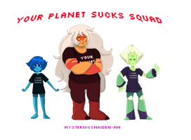 Your Planet Sucks Squad by mysteriousMaiden-MM