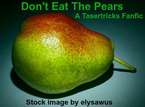 Don't Eat The Pears by fangirlMasquerade