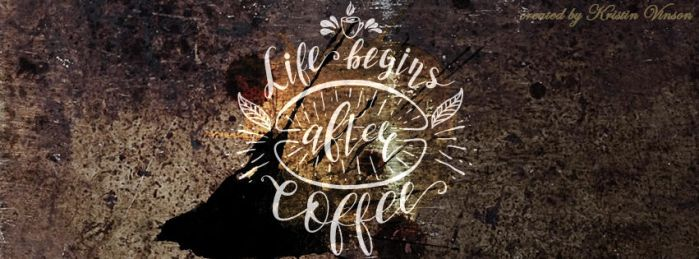 Life Begins After Coffee Facebook Cover by CrystalKittyCat