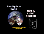 Reality Is A CAKE Not a LIGHTSWITCH by paradigm-shifting