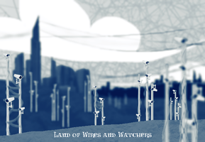 Land of Wires and Watchers by preciouslittletoasty