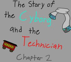 Story of the Cyborg and the Technician (Chapter 2) by XDTheSnivy