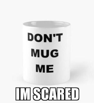 DONT MUG ME IM SCARED by TheMostLuckiest