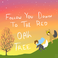 FOLLOW YOU DOWN TO TH RED OAK TREE by crownedmutt