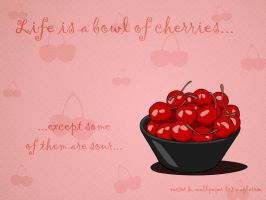 Life is a bowl of cherries... by MapleRose