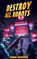 Destroy All Robots by PeterLumby