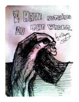 i've nothing in the world.. by deathswife666