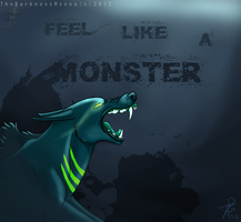 :FEEL LIKE A MONSTER: by TheDarkHyena