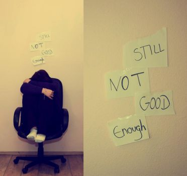 Still not good enough by Iamno-Scientist