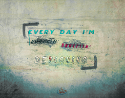 Everyday I'm Designing by Hatem-DZ