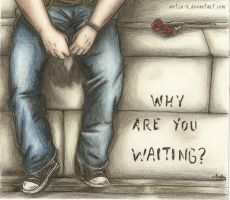 Why are you waiting? by Aintza-K