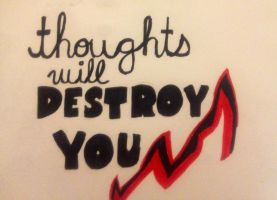 thoughts will destroy you by PonyboyRocksMySocks