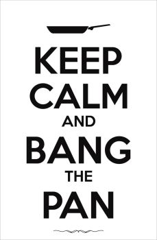 Keep Calm And Bang The Pan by bocurd