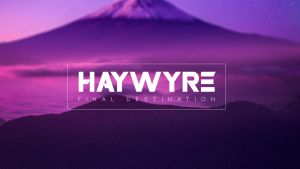 Haywyre - Final Destination 1 by abst3rgo