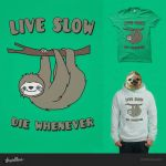 Funny and Cute Sloth Live Slow Die Whenever by mrsbadbugs