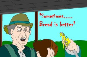 Bread Is Better by DirtyColumbus