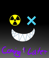 Not coming soon... but Later by LunaticTrix