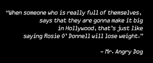 Quote by MrAngryDog: Hollywood by MrAngryDog