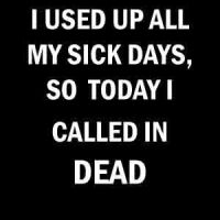 i used all my sick days... by aaro26