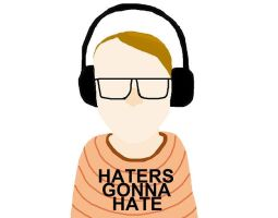 HATERS GONNA HATE by Anothink