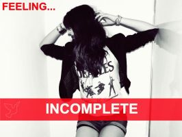 Feeling ... Incomplete by AppetiteForLove