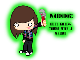 DANGER- IDIOT WITH A WRENCH by LaylaTheBlackCheetah