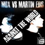 Mox Vs Martin Ebis - Against The World by TrickShade