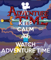 KEEP CALM AND WATCH ADVENTURE TIME by MallowGirl