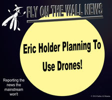 Eric Holder Planning To Use Drones! by IAmTheUnison