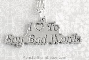 I love to say bad words - Necklace by MonsterBrandCrafts