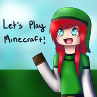 LET'S PLAY MINECRAFT! by Minecraft-Girl