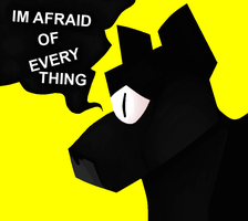 I'm Afraid of Everything by Jersey-Cat