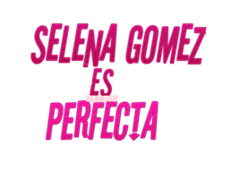Selena Gomez es Perfecta Texto png by LinhnyCamCam