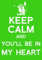 Keep Calm and You'll be in my Heart by Bambrixbam