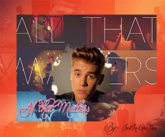 +All That Matters - Justin Bieber (Video) by JustInLoveTrue