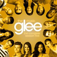 Glee The Music: The Complete Season Five by MonsterGleek
