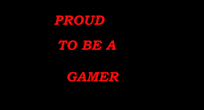 Proud to be a Gamer by PrincessofdarknessX6
