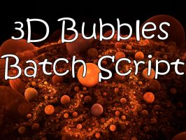 3D Bubbles Batch Script by Shortgreenpigg
