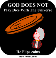 God Doesn't Play Dice With The Universe by flowofwoe