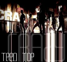 Teen Top: Crazy by Awesmatasticaly-Cool