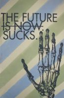 The Future Is: by Icepick-Trotsky