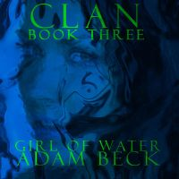 CLAN Book 3: Girl of Water by Kylar-ban-Durzo
