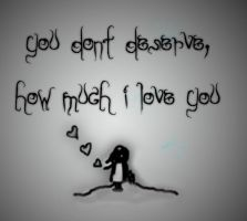 You Dont Deserve It by imagineccentricity